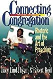 Connecting with the Congregation: Rhetoric and the Art of Preaching (0687085292) by Lucy Lind Hogan
