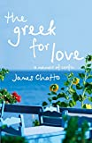 img - for The Greek For Love: Life, Love and Loss in Corfu by James Chatto (29-Jun-2006) Paperback book / textbook / text book