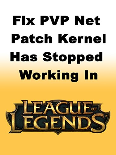 How to Fix PVP Net Patch Kernel Has Stopped Working in League of Legends