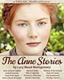 The Anne Stories: 12 Books, 142 Short Stories, Anne of Green Gables, Anne of Avonlea, Anne of the Island, Annes House of Dreams, Rainbow Valley, Rilla of Ingleside, Chronicles of Avonlea, Audiobooks