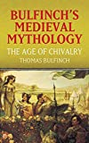 Bulfinch's Medieval Mythology: The Age of Chivalry (Dover Books on Literature & Drama) (0486436535) by Bulfinch, Thomas