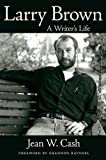 Larry Brown: A Writers Life (Willie Morris Books in Memoir and Biography)