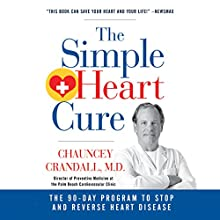 The Simple Heart Cure: The 90-Day Program to Stop and Reverse Heart Disease Audiobook by Chauncey W. Crandall IV, MD Narrated by Haywood Phillips