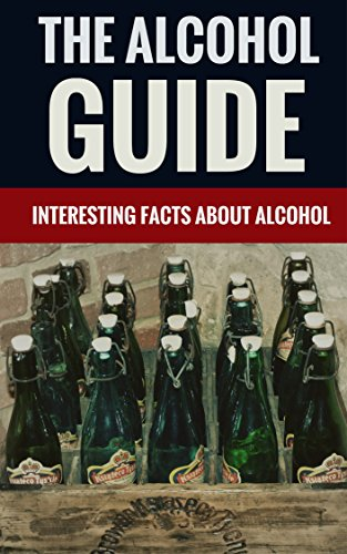 The Alcohol Guide - Interesting Facts About Alcohol by John Clark