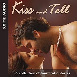 Kiss and Tell: A Collection of Four Erotic Stories | [Miranda Forbes (editor), Mimi Elise, Izzy French, Kristina Wright, Lynn Lake]