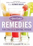 The Juice Ladys Remedies for Stress and Adrenal Fatigue: Juicing, Smoothies, and Raw Food Recipes for your Ultimate Health