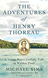 Michael Sims The Adventures of Henry Thoreau: A Young Man's Unlikely Path to Walden Pond