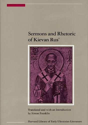 Sermons and Rhetoric of Kievan Rus' (Harvard Library of Early Ukrainian Literature), Simon Franklin, trans.