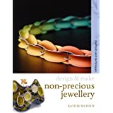 Non-precious Jewellery: Methods and Techniques (Design and Make)by Kathie Murphy