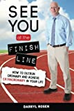 img - for See You at the Finish Line: How to Outrun Ordinary and Achieve Extraordinary in Your Life book / textbook / text book