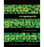 img - for BY Braunstein, Mark Mathew ( Author ) [{ Microgreen Garden: An Indoor Grower's Guide to Gourmet Greens By Braunstein, Mark Mathew ( Author ) Sep - 25- 2013 ( Paperback ) } ] book / textbook / text book