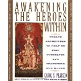 Awakening the Heroes Within: Twelve Archetypes To Help Us Find Ourselves And Transfom Our World: Twelve Archetypes to Help Us Find Ourselves and Transform the Worldby Carol S. Pearson