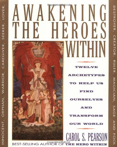 Awakening the Heroes Within: Twelve Archetypes to Help Us...