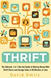 Thrift: The Ultimate  2 in 1 Box Set Guide to Making Money With Thrift Stores and Garage Sales in 60 Minutes or Less (Thrift Store - Thrifting - Make Money ... on Amazon - Selling on Ebay - Picking)