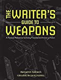 img - for The Writer's Guide to Weapons: A Practical Reference for Using Firearms and Knives in Fiction book / textbook / text book