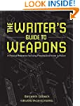 The Writer's Guide to Weapons: A Prac...