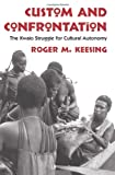 img - for Custom and Confrontation: The Kwaio Struggle for Cultural Autonomy book / textbook / text book