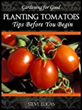 img - for Planting Tomatoes (Tips Before You Begin) book / textbook / text book