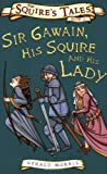 Sir Gawain, His Squire and His Lady (Squire's Tales) (0753413515) by Morris, Gerald