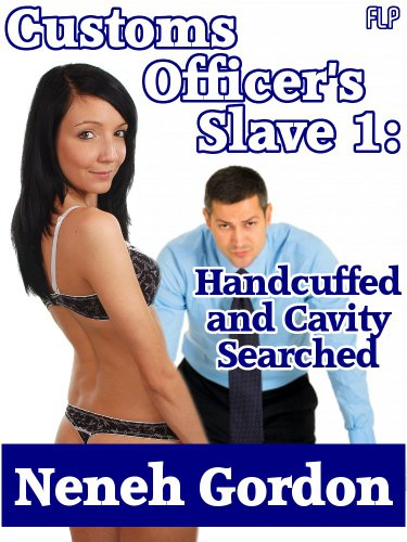 Customs Officer's Slave 1: Handcuffed and Cavity Searched (BDSMerotika) PDF