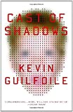 img - for By Kevin Guilfoile - Cast of Shadows: A Novel (2006-06-07) [Paperback] book / textbook / text book