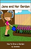 Childrens Book: Jena and Her Garden- A Picture Book About How to Grow a Garden