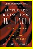 img - for By Catherine Orenstein Little Red Riding Hood Uncloaked: Sex, Morality, And The Evolution Of A Fairy Tale book / textbook / text book
