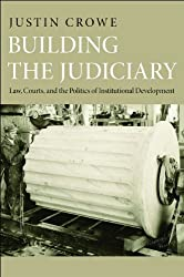 Building the Judiciary: Law, Courts, and the Politics of Institutional Development (Princeton Studies in American Politics: Historical, International, and Comparative Perspectives)