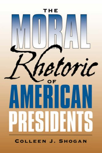 The Moral Rhetoric of American Presidents (Presidential Rhetoric), COLLEEN, J. SHOGAN