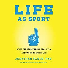 Life as Sport: What Top Athletes Can Teach You About How to Win in Life Audiobook by Jonathan Fader Narrated by Jonathan Fader