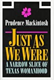 img - for Just As We Were: A Narrow Slice of Texas Womanhood (Southwestern Writers Collection Series) by Mackintosh Prudence (1996-01-01) Hardcover book / textbook / text book
