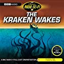 The Kraken Wakes (Dramatised) Radio/TV Program by John Wyndham Narrated by Jonathan Cake, Saira Todd, David Fleeshman