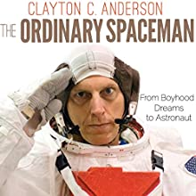 The Ordinary Spaceman: From Boyhood Dreams to Astronaut Audiobook by Clayton C. Anderson Narrated by Aaron Killian