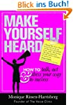 MAKE YOURSELF HEARD: How to Talk, Act...