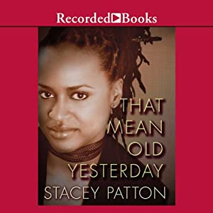 That Mean Old Yesterday | [Stacey Patton]