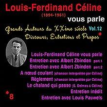 Louis-Ferdinand Céline vous parle (Grands Auteurs du XXème siècle : Discours, Entretiens et Propos 12) Performance Auteur(s) : Louis-Ferdinand Céline Narrateur(s) : Louis-Ferdinand Céline, Louis Pauwels