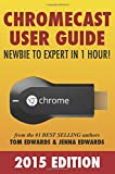 Chromecast User Guide - Newbie to Expert in 1 Hour!