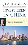 Investieren in China: So profitieren auch Sie vom größten Markt der Wlet - Jim Rogers