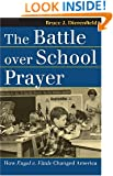 The Battle over School Prayer: How Engel v. Vitale Changed America (Landmark Law Cases and American Society)