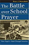 The Battle Over School Prayer: How Engel V. Vitale Changed America (Landmark Law Cases & American Society)