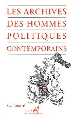 Les archives des hommes politiques contemporains (French Edition)