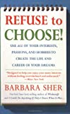 Image of Refuse to Choose!: Use All of Your Interests, Passions, and Hobbies to Create the Life and Career of Your Dreams