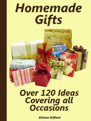 Homemade Gifts (Over 120 Ideas Covering all Occasions)