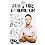 Think Like Entrepreneur: Change your mindset and be an Entrepreneurby Erick Bulatowicz