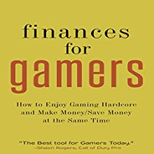 Finances for Gamers: How to Enjoy Hardcore Gaming and Make Money/Save Money at the Same Time (       UNABRIDGED) by Shawn Rogers Narrated by Bradley Manock
