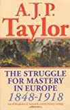 The struggle for mastery in Europe, 1848-1918, (Oxford history of modern Europe) (0195014081) by Taylor, A. J. P