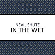 In the Wet Audiobook by Nevil Shute Narrated by Gary Waldhorn