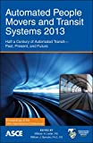 Automated People Movers and Transit Systems 2013: Half a Century of Automated Transit - Past, Present, and Future