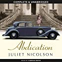 Abdication (       UNABRIDGED) by Juliet Nicolson Narrated by Carole Boyd