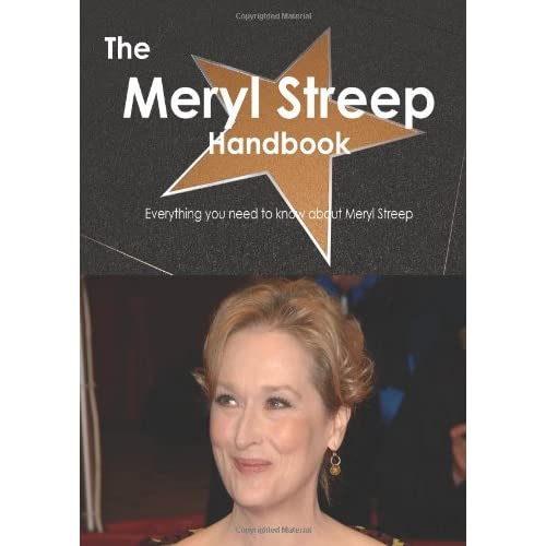 ... Meryl Streep Handbook - Everything you need to know about Meryl Streep